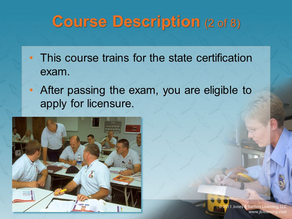 Course Description (2 of 8) This course trains for the state certification exam.