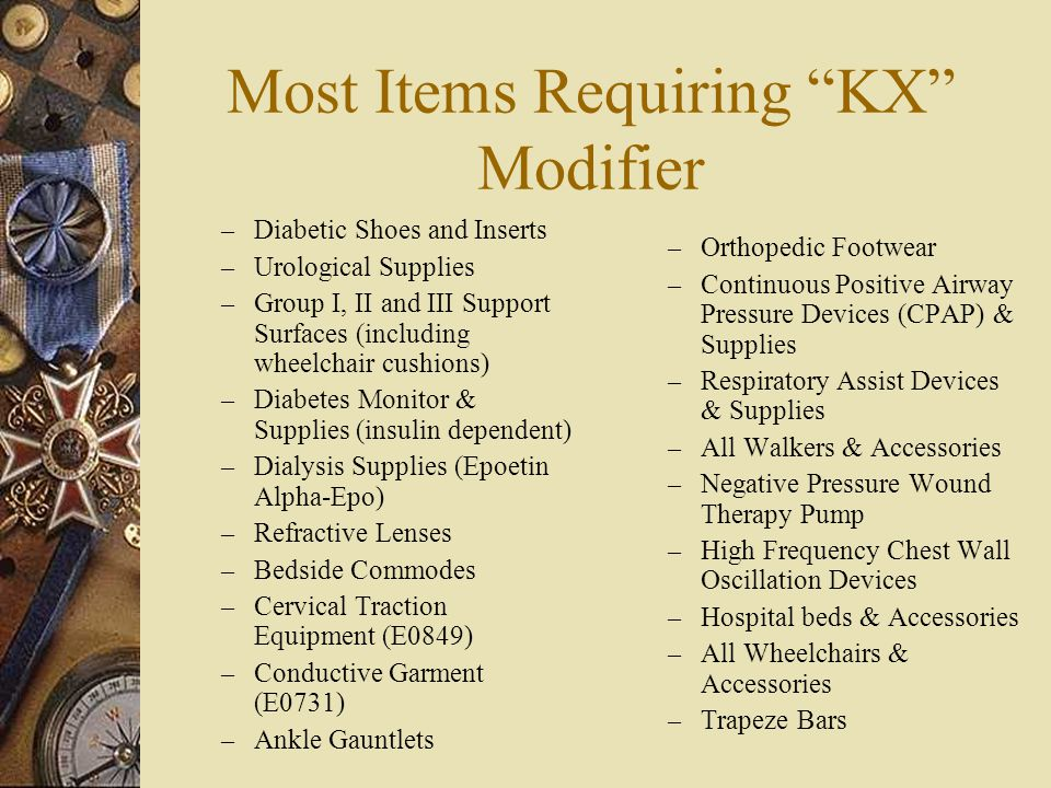 """Most Items Requiring """"KX"""" Modifier – Diabetic Shoes and Inserts – Urological Supplies – Group I, II and III Support Surfaces (including wheelchair cus"""