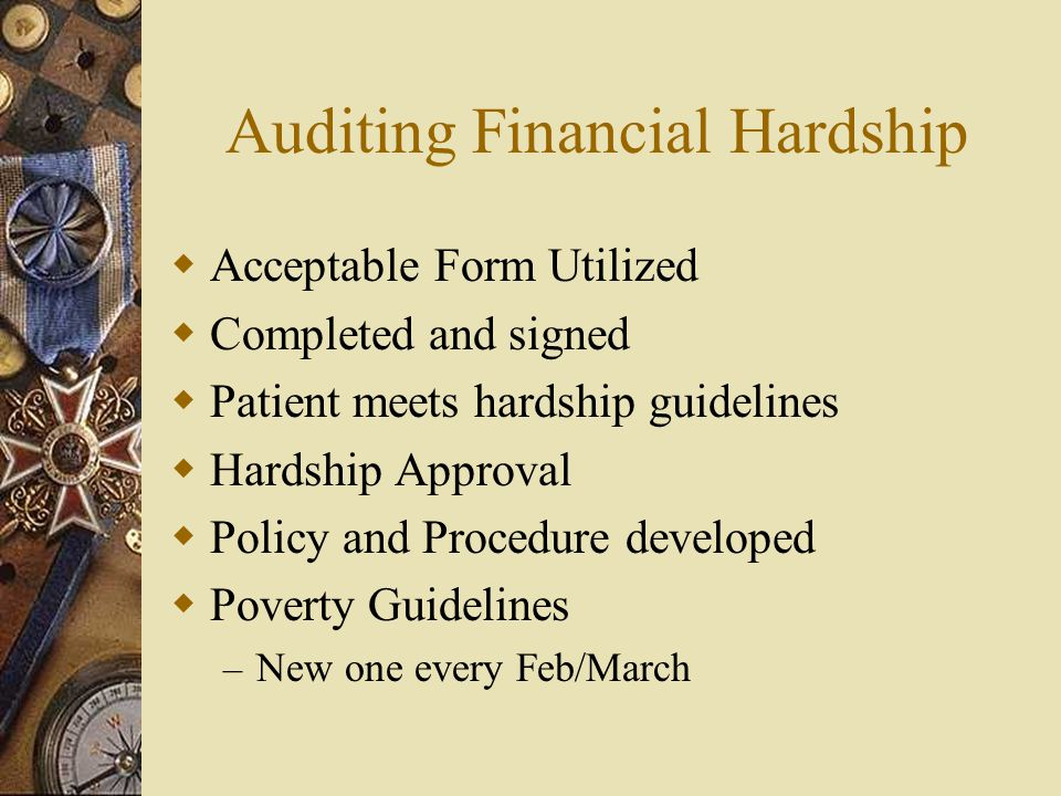 Auditing Financial Hardship  Acceptable Form Utilized  Completed and signed  Patient meets hardship guidelines  Hardship Approval  Policy and Pro
