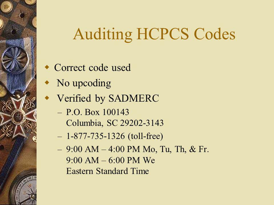 Auditing HCPCS Codes  Correct code used  No upcoding  Verified by SADMERC – P.O. Box 100143 Columbia, SC 29202-3143 – 1-877-735-1326 (toll-free) –