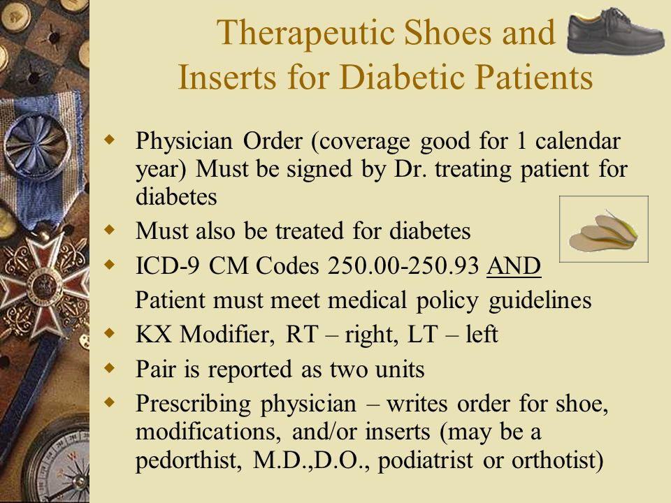 Therapeutic Shoes and Inserts for Diabetic Patients  Physician Order (coverage good for 1 calendar year) Must be signed by Dr. treating patient for d