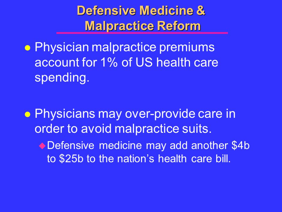 Defensive Medicine & Malpractice Reform l Physician malpractice premiums account for 1% of US health care spending.