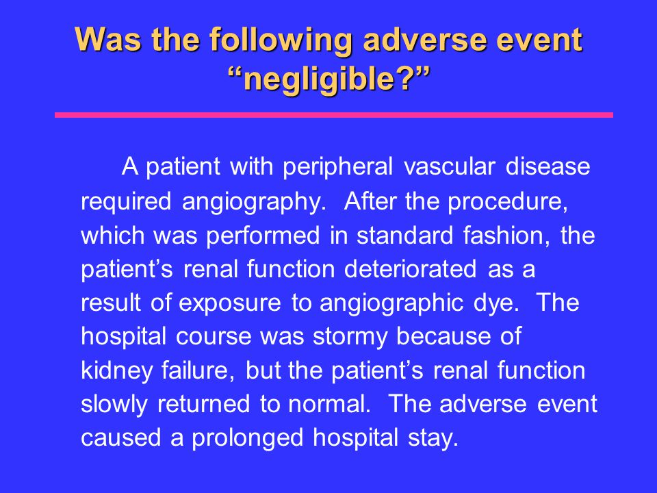 Was the following adverse event negligible A patient with peripheral vascular disease required angiography.