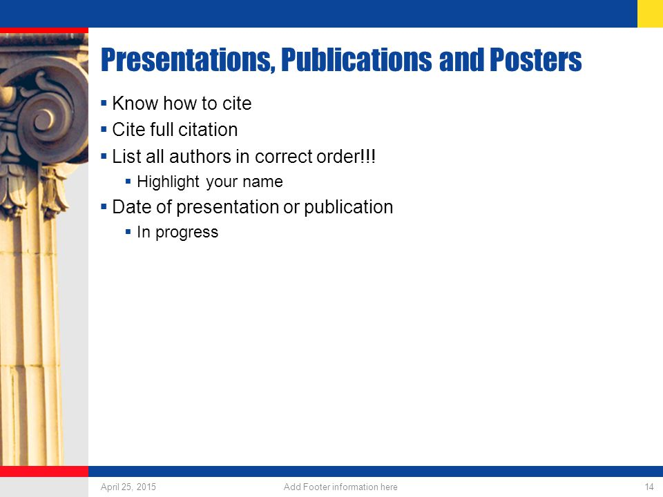 Presentations, Publications and Posters  Know how to cite  Cite full citation  List all authors in correct order!!.