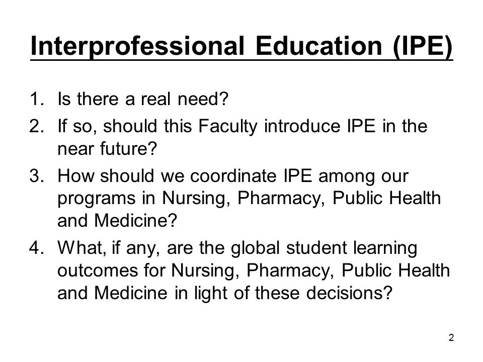 2 Interprofessional Education (IPE) 1.Is there a real need.