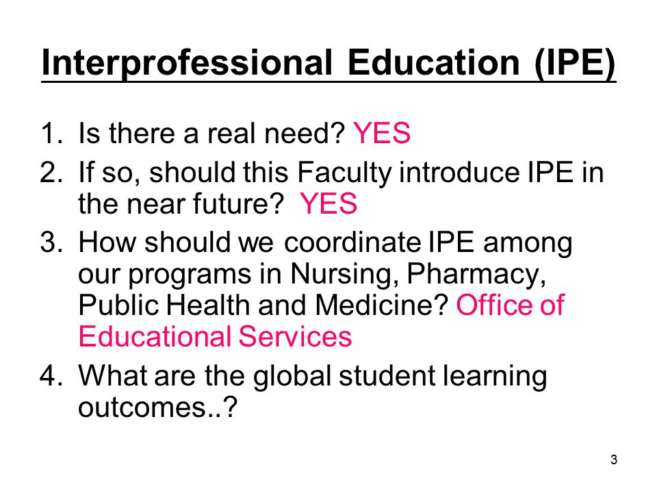 3 Interprofessional Education (IPE) 1.Is there a real need.