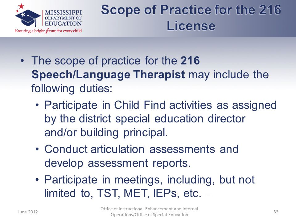 The scope of practice for the 216 Speech/Language Therapist may include the following duties: Participate in Child Find activities as assigned by the
