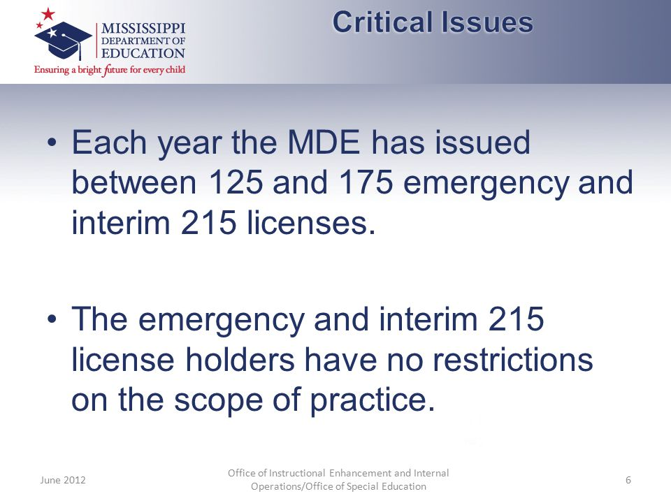 Each year the MDE has issued between 125 and 175 emergency and interim 215 licenses. The emergency and interim 215 license holders have no restriction