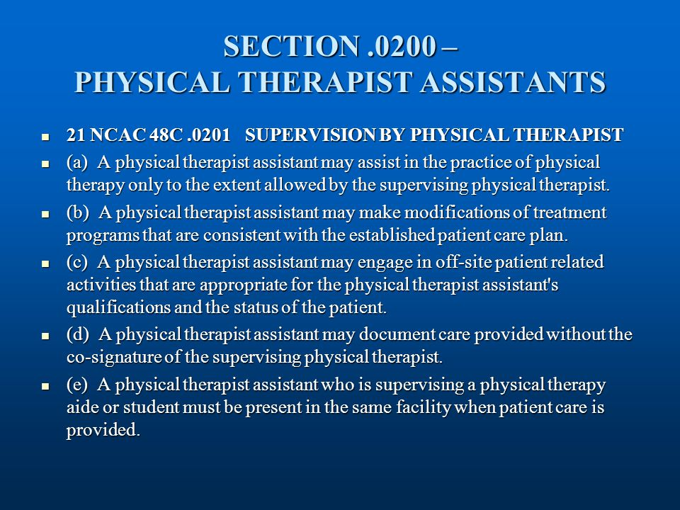 SECTION.0200 – PHYSICAL THERAPIST ASSISTANTS 21 NCAC 48C.0201SUPERVISION BY PHYSICAL THERAPIST 21 NCAC 48C.0201SUPERVISION BY PHYSICAL THERAPIST (a) A