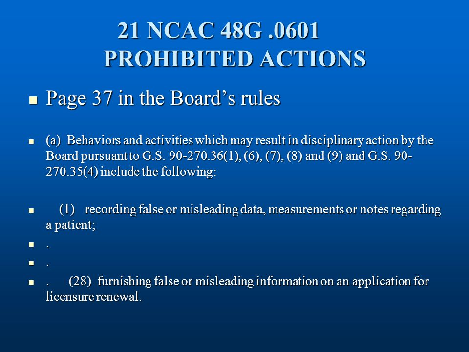 21 NCAC 48G.0601 PROHIBITED ACTIONS Page 37 in the Board's rules Page 37 in the Board's rules (a) Behaviors and activities which may result in disciplinary action by the Board pursuant to G.S.