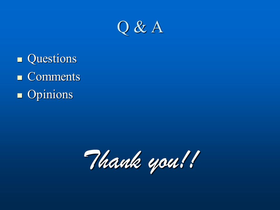 Q & A Questions Questions Comments Comments Opinions Opinions Thank you!!