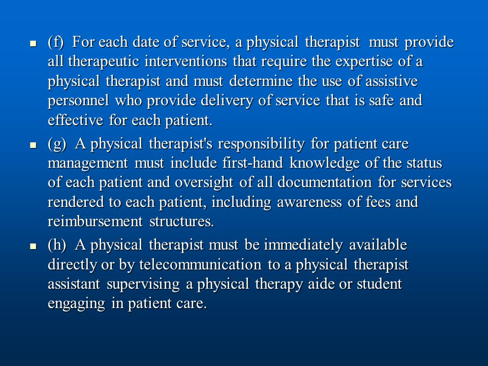 (f) For each date of service, a physical therapist must provide all therapeutic interventions that require the expertise of a physical therapist and m