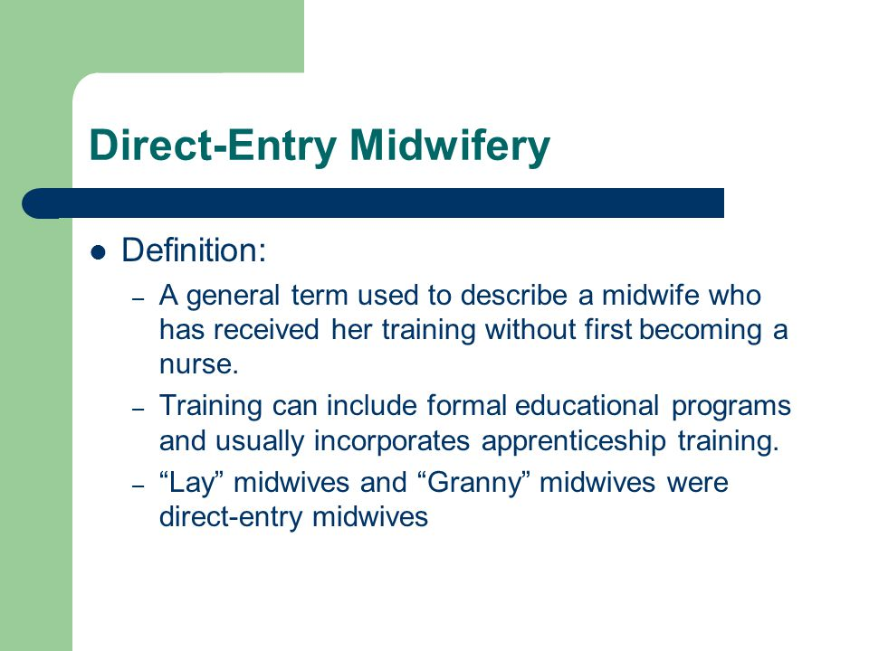 Direct-Entry Midwifery Virginia History: – Community based/trained registered or permitted midwives – Shift to hospitals for women of means (~50's- 60's) – Challenged by medical community – Segregation ensures survival through granny midwives