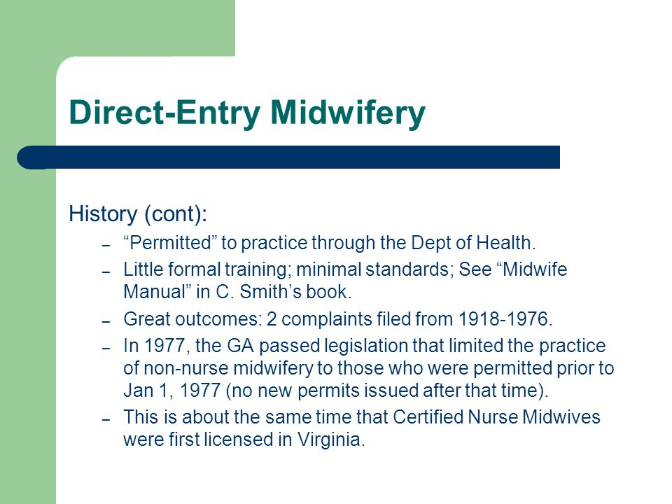 Direct-Entry Midwifery History (cont): – Permitted to practice through the Dept of Health.
