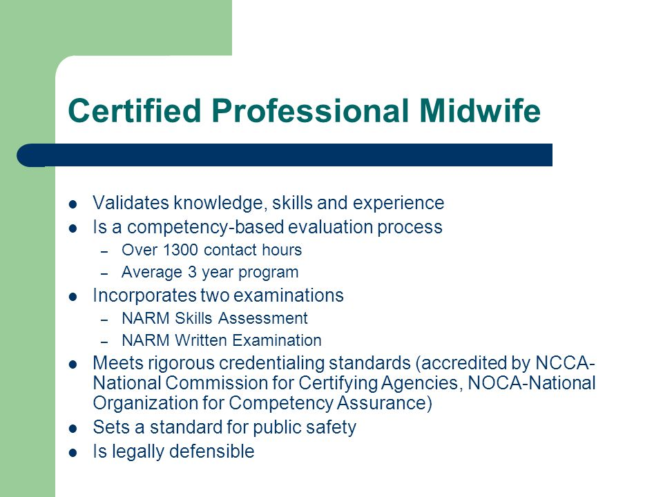 Midwives Model of Care Identifying and referring women who require obstetrical attention – Midwives are trained to recognize signs of complications before they become emergencies.