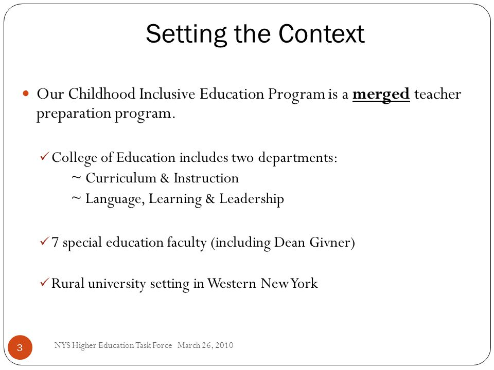 Setting the Context 3 Our Childhood Inclusive Education Program is a merged teacher preparation program.