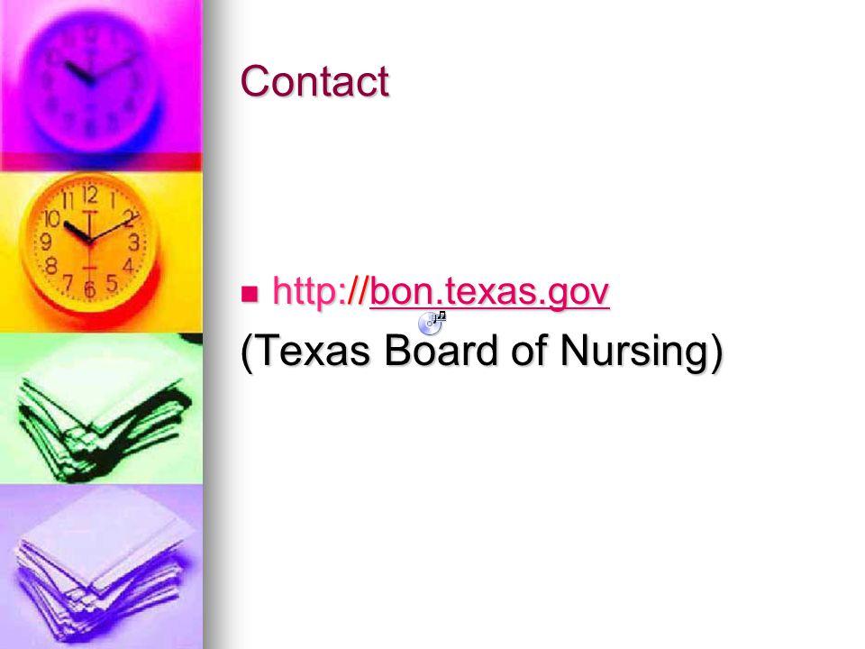 Contact http://bon.texas.gov http://bon.texas.govbon.texas.gov (Texas Board of Nursing)