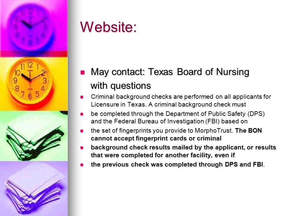 Website: May contact: Texas Board of Nursing May contact: Texas Board of Nursing with questions with questions Criminal background checks are performed on all applicants for Licensure in Texas.