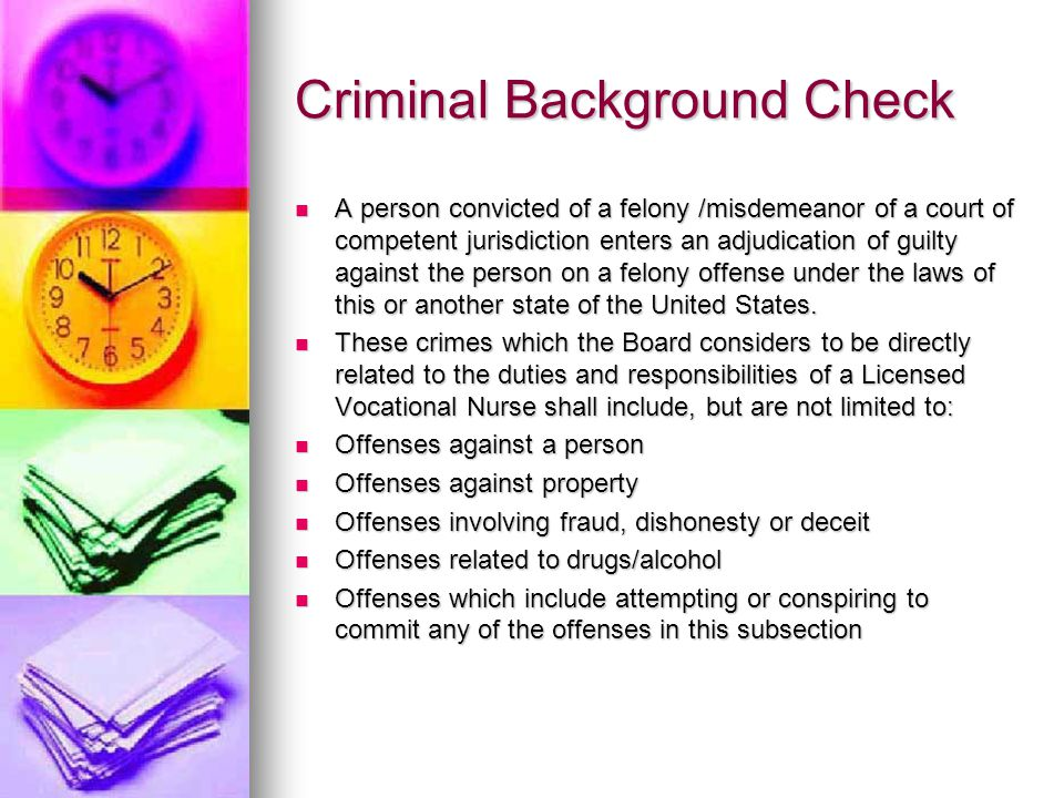 Criminal Background Check A person convicted of a felony /misdemeanor of a court of competent jurisdiction enters an adjudication of guilty against the person on a felony offense under the laws of this or another state of the United States.