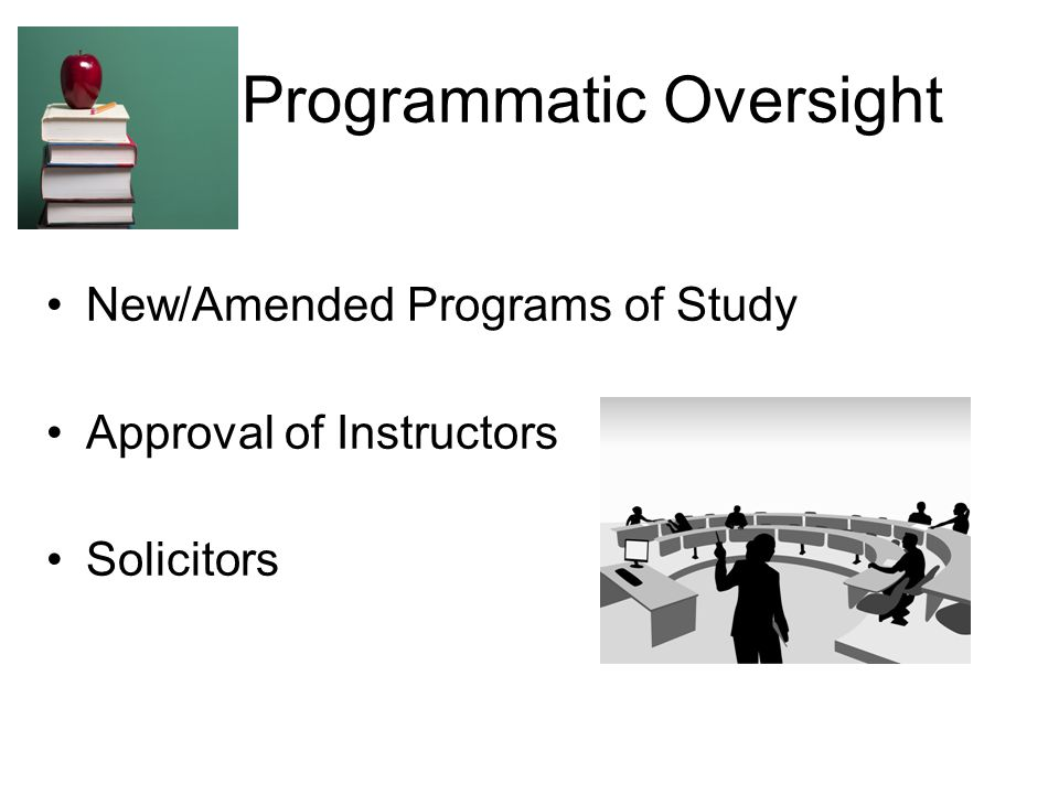 Programmatic Oversight New/Amended Programs of Study Approval of Instructors Solicitors