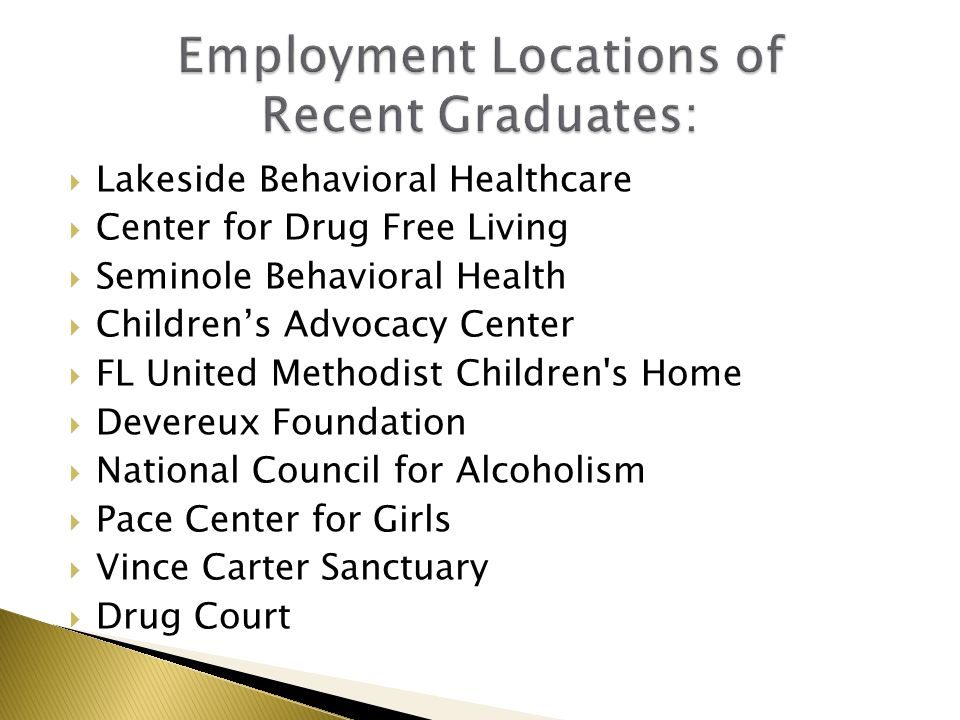  Lakeside Behavioral Healthcare  Center for Drug Free Living  Seminole Behavioral Health  Children's Advocacy Center  FL United Methodist Children s Home  Devereux Foundation  National Council for Alcoholism  Pace Center for Girls  Vince Carter Sanctuary  Drug Court