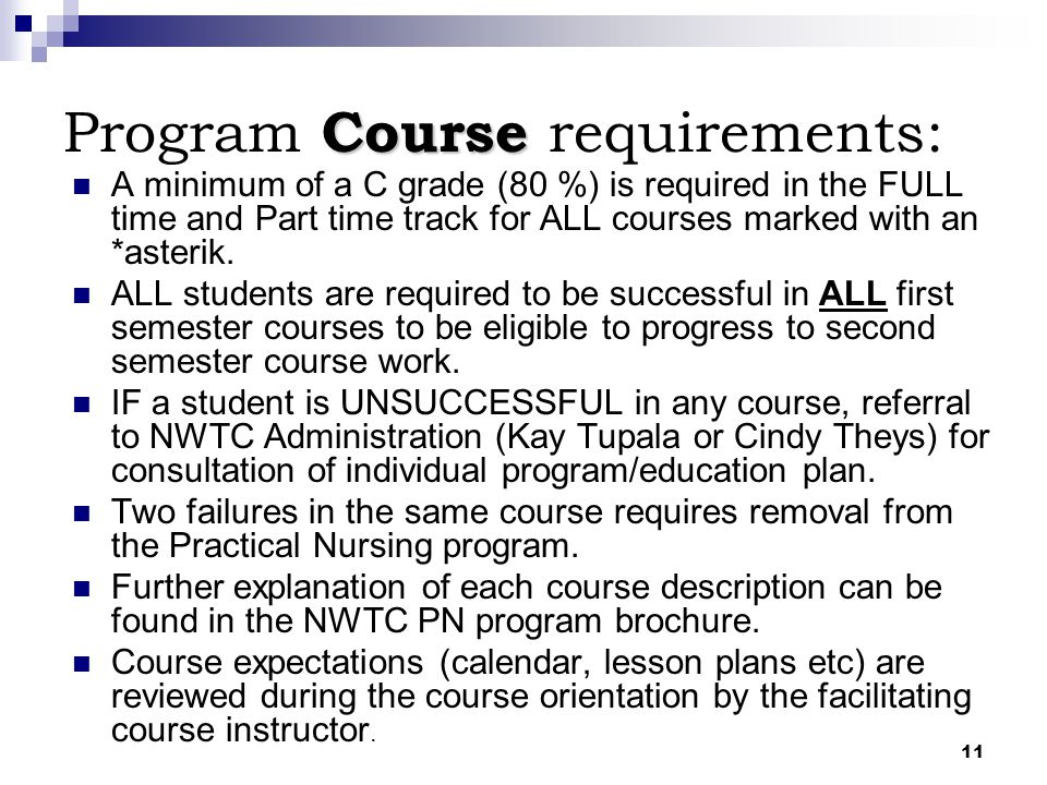 11 Course Program Course requirements: A minimum of a C grade (80 %) is required in the FULL time and Part time track for ALL courses marked with an *