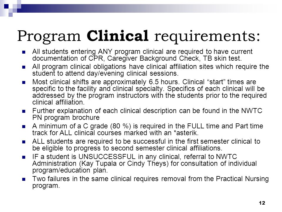 12 Program Clinical requirements: All students entering ANY program clinical are required to have current documentation of CPR, Caregiver Background C