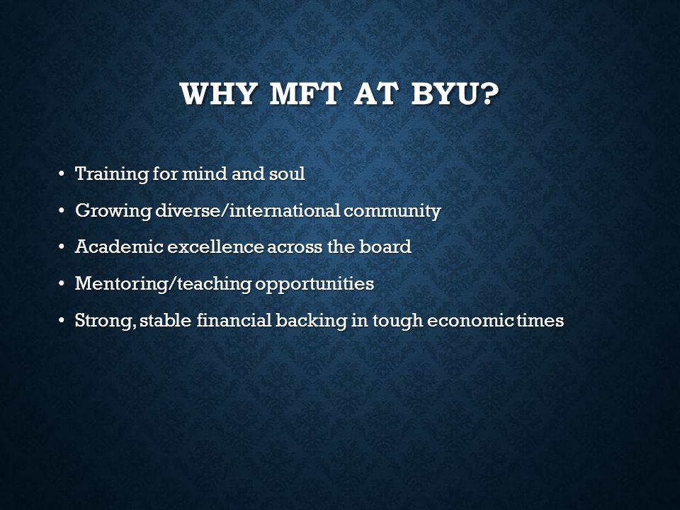 WHY MFT AT BYU? Training for mind and soul Training for mind and soul Growing diverse/international community Growing diverse/international community