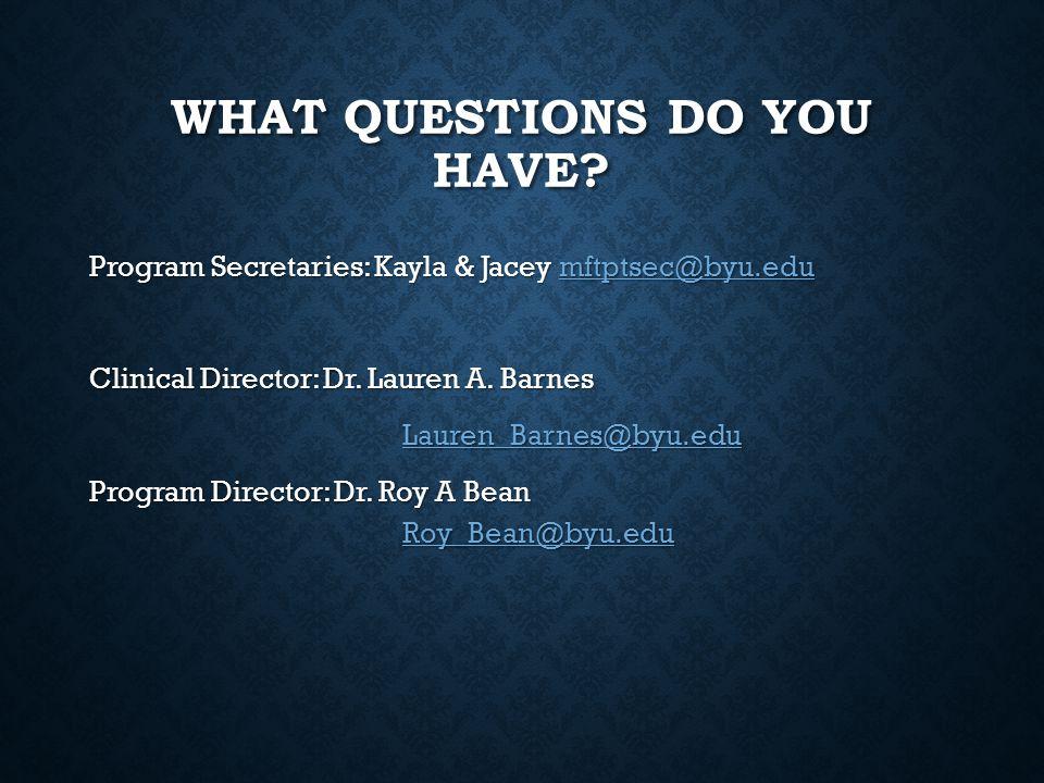 WHAT QUESTIONS DO YOU HAVE? Program Secretaries: Kayla & Jacey mftptsec@byu.edu mftptsec@byu.edu Clinical Director: Dr. Lauren A. Barnes Lauren_Barnes