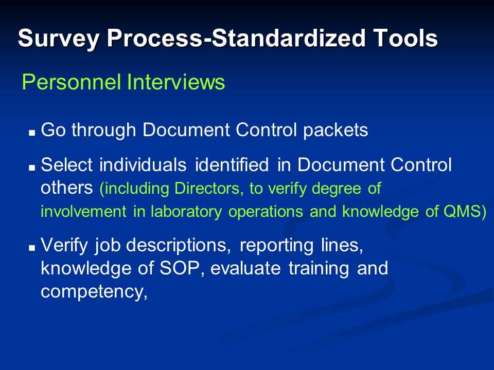 Survey Process-Standardized Tools Go through Document Control packets Select individuals identified in Document Control others (including Directors, t