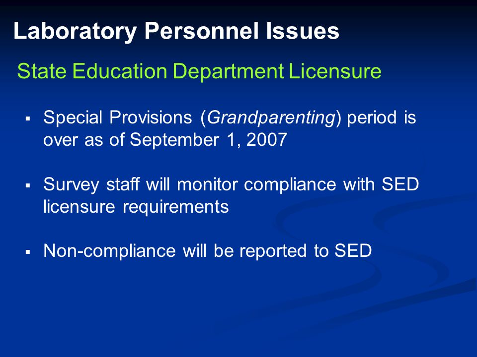 Laboratory Personnel Issues State Education Department Licensure  Special Provisions (Grandparenting) period is over as of September 1, 2007  Survey