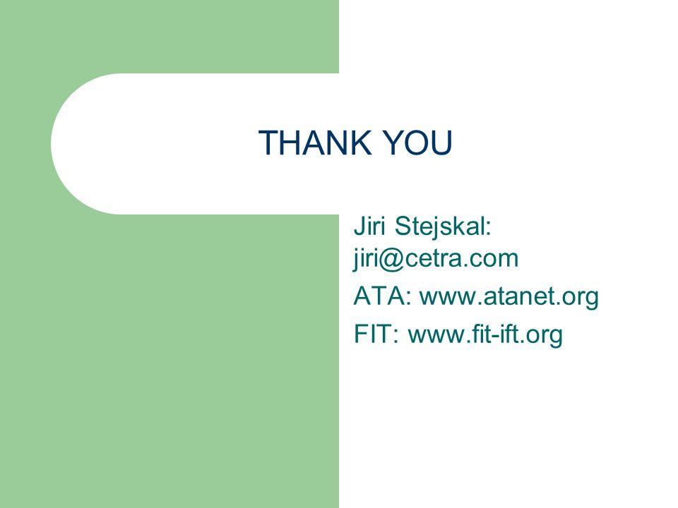THANK YOU Jiri Stejskal: jiri@cetra.com ATA: www.atanet.org FIT: www.fit-ift.org