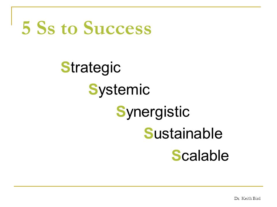 Dr. Keith Bird 5 Ss to Success Strategic Systemic Synergistic Sustainable Scalable