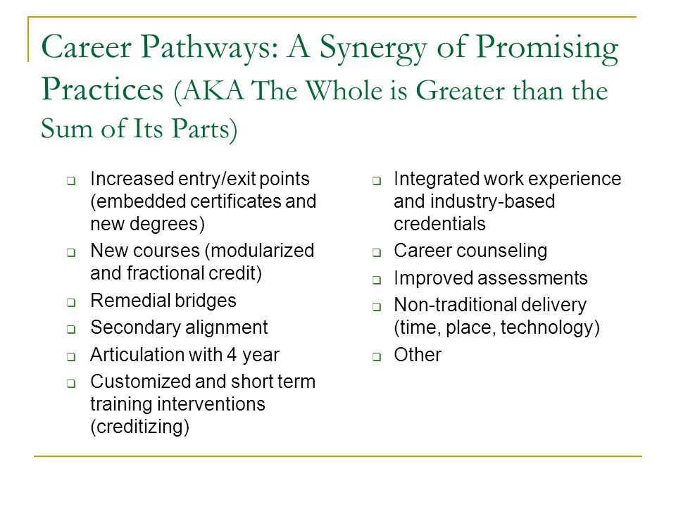  Employers engaged / contributing / work experience  Academic framework – credentials  Remedial and secondary bridge  Transfer to 4 year  Short term customized interventions  Supportive services/career counseling Career Pathways: Operationalizing (Essential Elements)