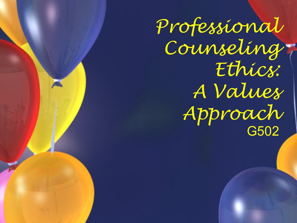 Professional Counseling Ethics: A Values Approach G502