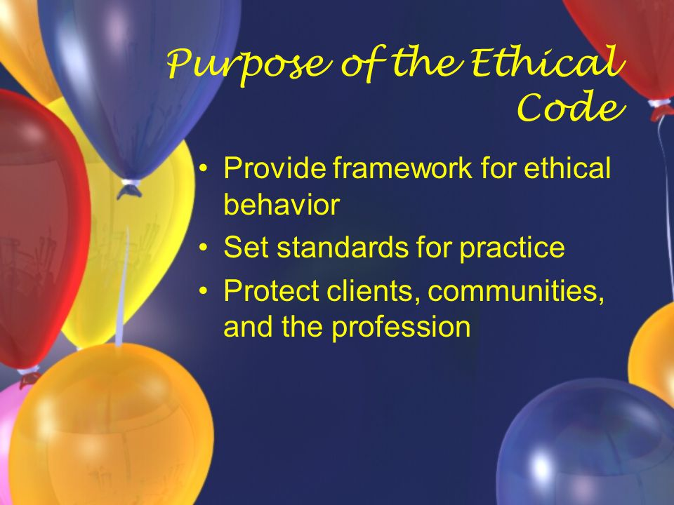 Ethics: Establish principles guiding behavior Are intentionally not specific Are not law -- they are created and followed voluntarily