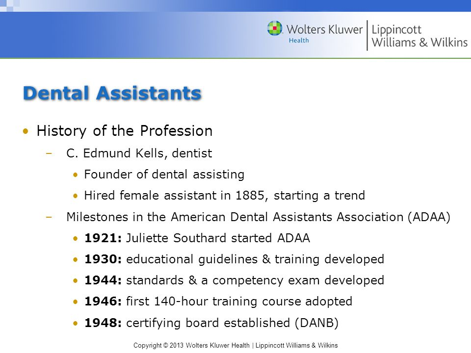 Copyright © 2013 Wolters Kluwer Health | Lippincott Williams & Wilkins Dental Assistants History of the Profession –C.