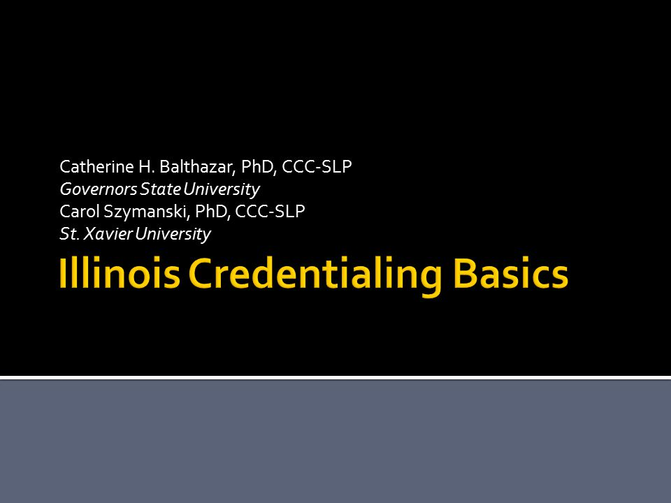1.Overview of credentials: requirements, application procedures, renewal/CE requirements 2.