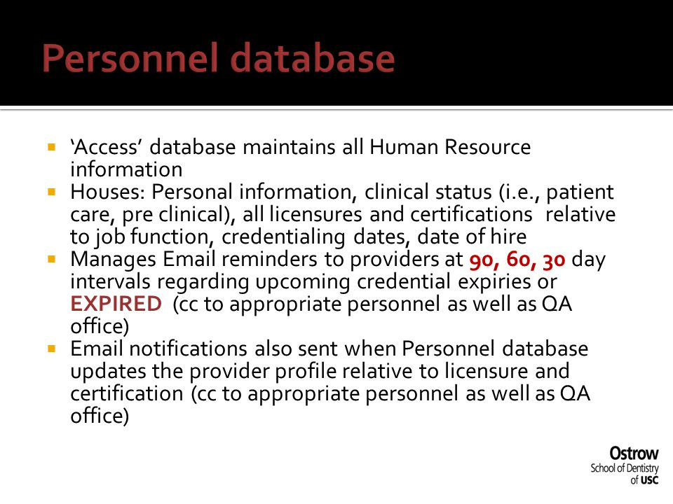  'Access' database maintains all Human Resource information  Houses: Personal information, clinical status (i.e., patient care, pre clinical), all l