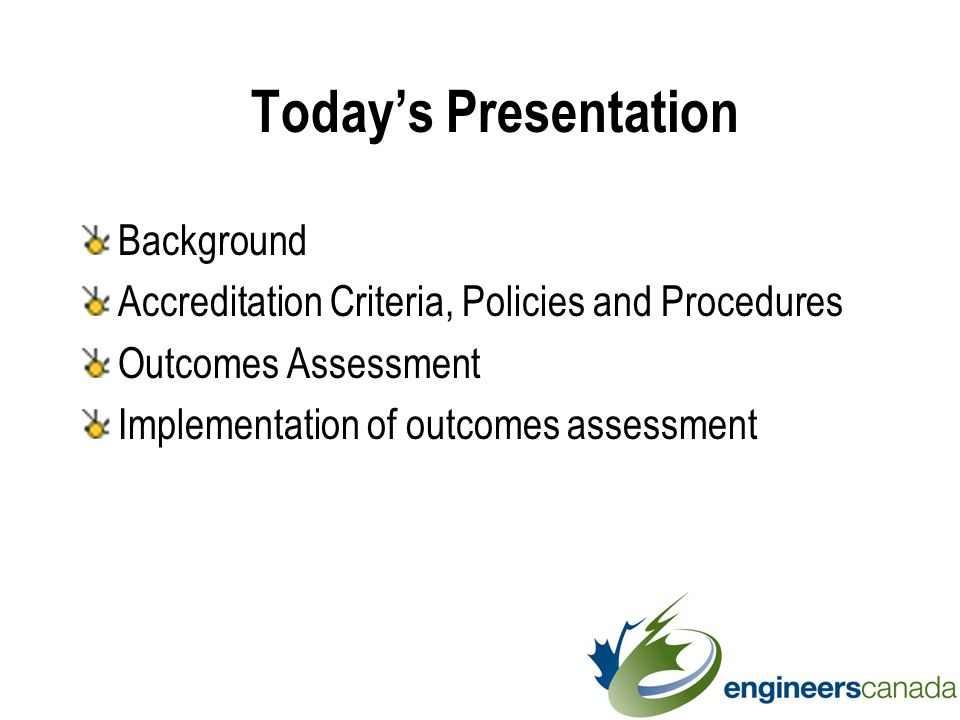 Today's Presentation Background Accreditation Criteria, Policies and Procedures Outcomes Assessment Implementation of outcomes assessment