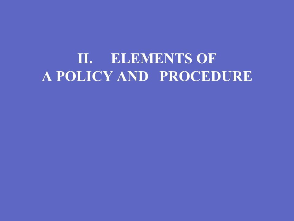 II. ELEMENTS OF A POLICY AND PROCEDURE
