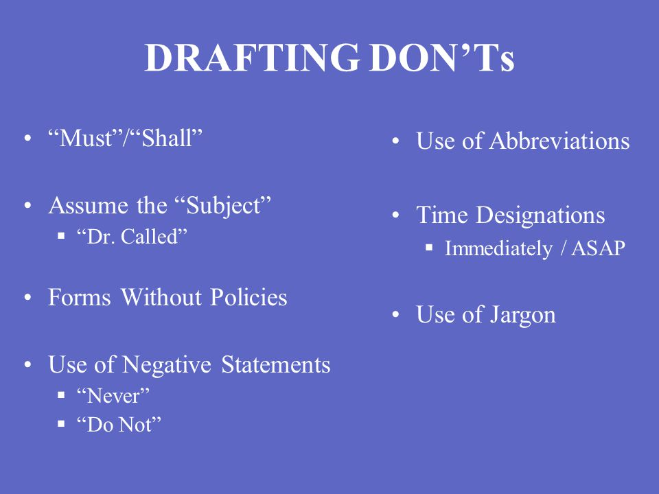 DRAFTING DON'Ts Must / Shall Assume the Subject  Dr.