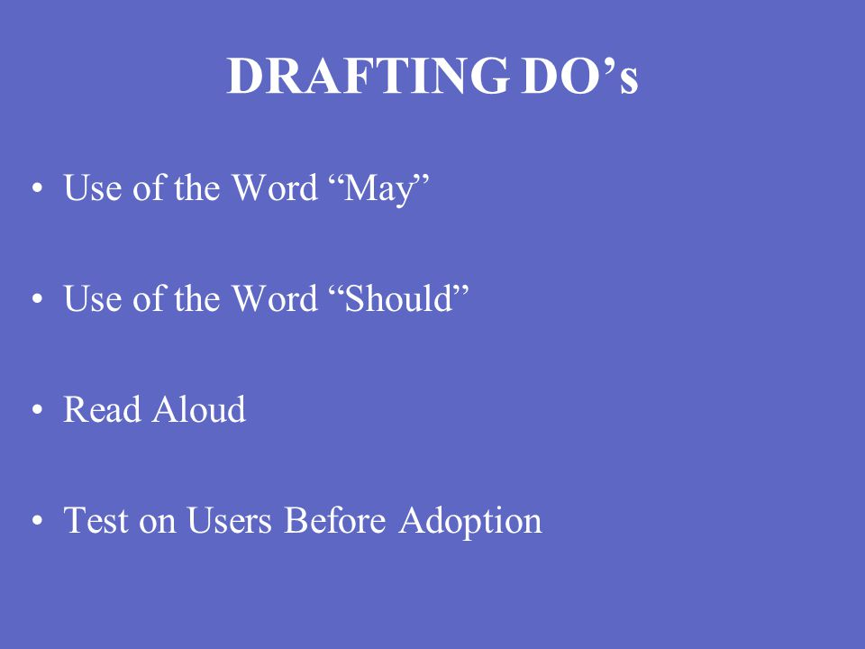 DRAFTING DO's Use of the Word May Use of the Word Should Read Aloud Test on Users Before Adoption
