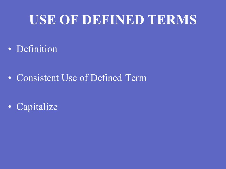 USE OF DEFINED TERMS Definition Consistent Use of Defined Term Capitalize