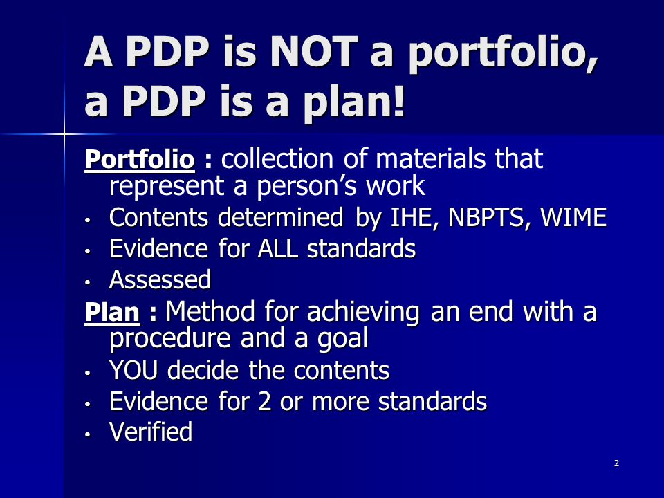 2 A PDP is NOT a portfolio, a PDP is a plan! Portfolio Portfolio : collection of materials that represent a person's work Contents determined by IHE,