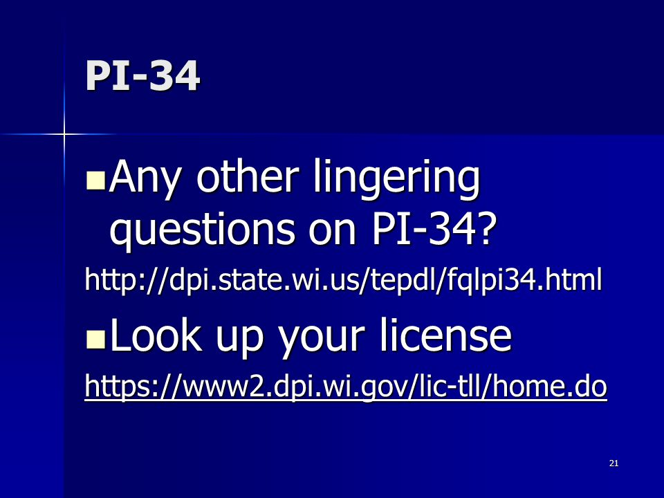 21 PI-34 Any other lingering questions on PI-34? Any other lingering questions on PI-34?http://dpi.state.wi.us/tepdl/fqlpi34.html Look up your license