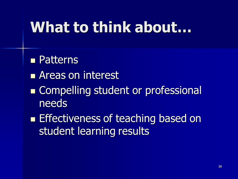 30 What to think about… Patterns Patterns Areas on interest Areas on interest Compelling student or professional needs Compelling student or professio