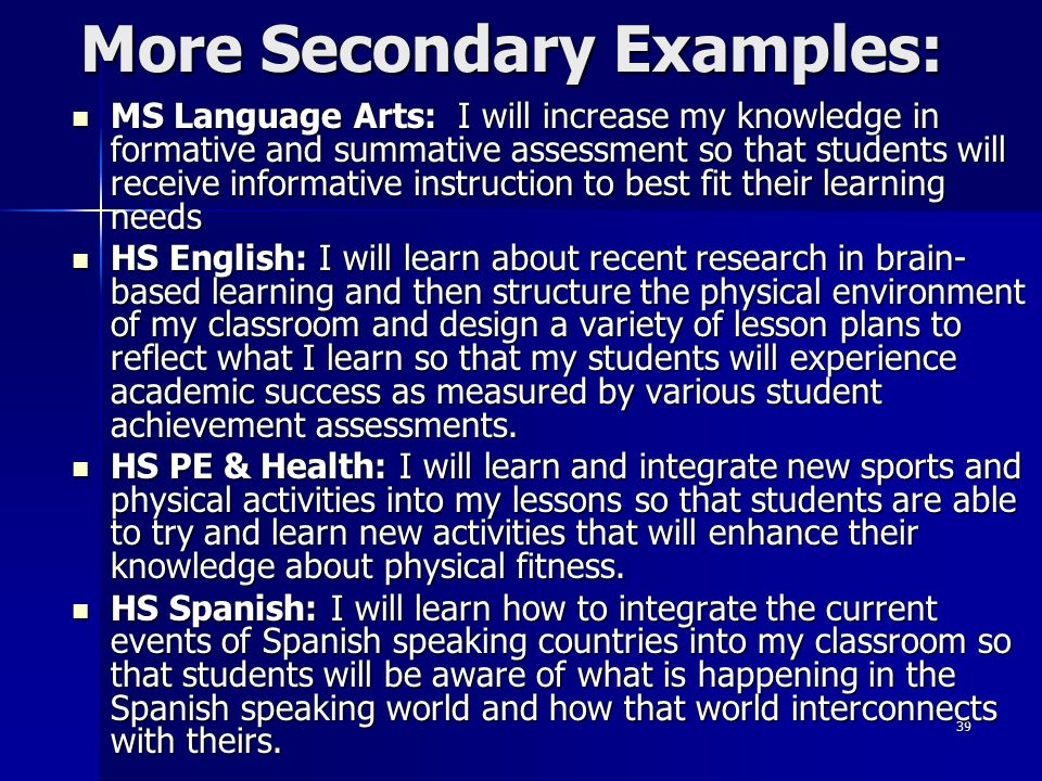 39 More Secondary Examples: MS Language Arts: I will increase my knowledge in formative and summative assessment so that students will receive informa