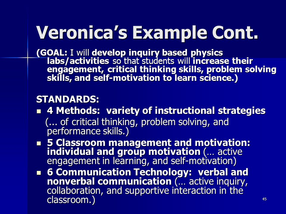 45 Veronica's Example Cont. (GOAL: I will develop inquiry based physics labs/activities so that students will increase their engagement, critical thin
