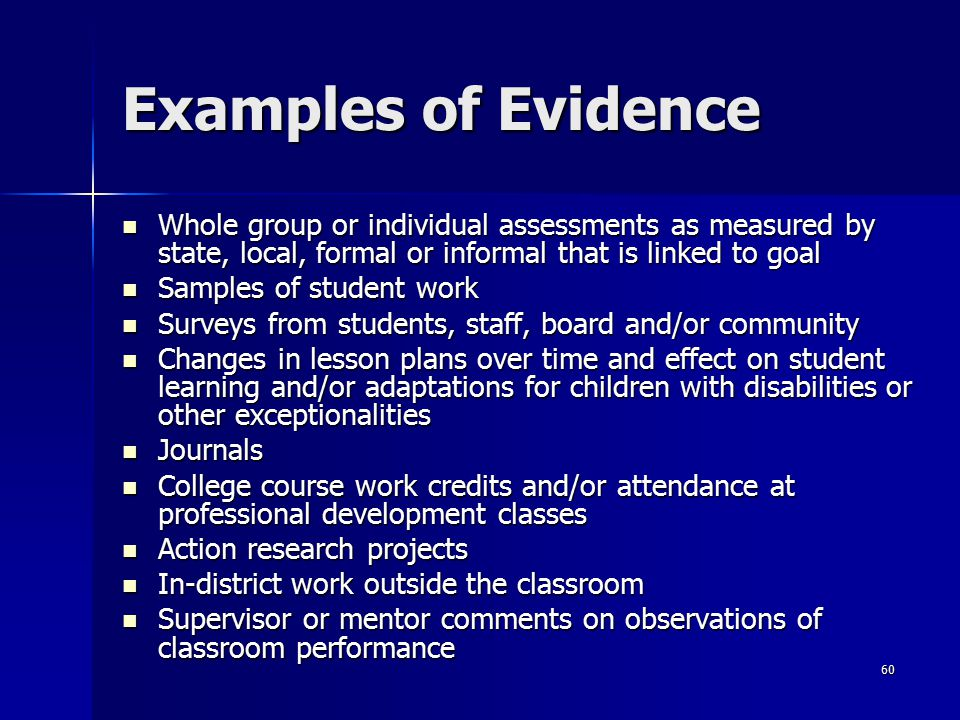 60 Examples of Evidence Whole group or individual assessments as measured by state, local, formal or informal that is linked to goal Whole group or in